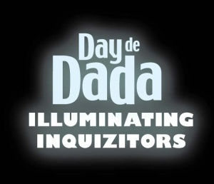 Day de Dada Illuminating Inquizitors at Lumen